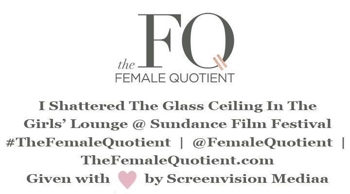 The Female Quotient @ Sundance Film Fest